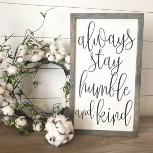 farmhouse decor always stay humble and kind sign