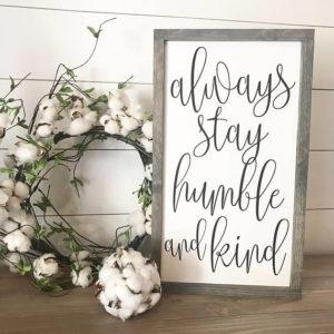 farmhouse decor always stay humble and kind sign